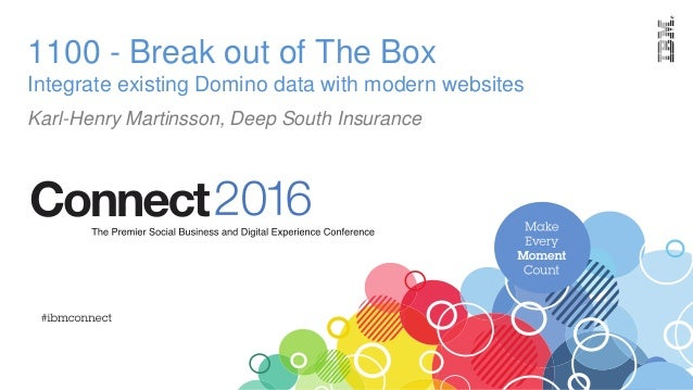 1100 - Break out of The Box Karl-Henry Martinsson, Deep South Insurance Integrate existing Domino data with modern websites