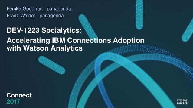 Femke Goedhart - panagenda Franz Walder - panagenda DEV-1223 Socialytics: Accelerating IBM Connections Adoption with Watso...
