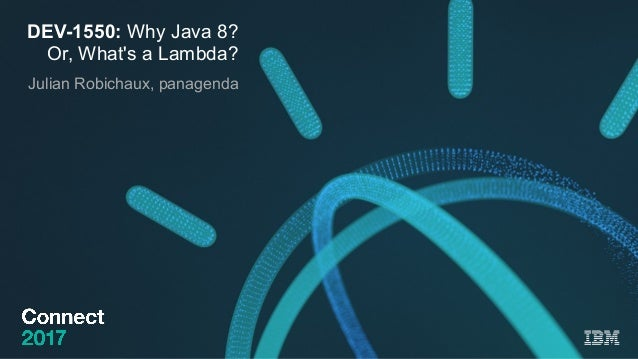 DEV-1550: Why Java 8? Or, What's a Lambda? Julian Robichaux, panagenda