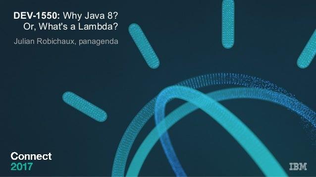 DEV-1550: Why Java 8? Or, What's a Lambda? Julian Robichaux, panagenda