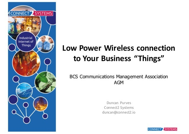 """Low Power  Wireless  connection   to  Your  Business  """"Things"""" BCS Communications Management Association AG..."""