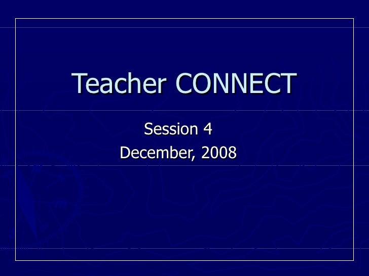 Teacher CONNECT Session 4 December, 2008
