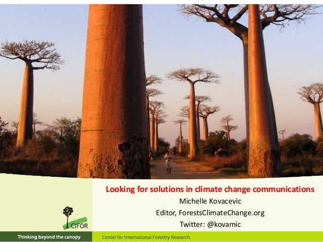 Looking for solutions in climate change communications Michelle Kovacevic Editor, ForestsClimateChange.org Twitter: @kovam...