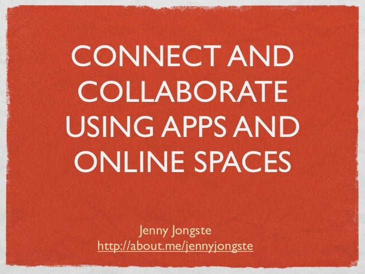CONNECT AND COLLABORATEUSING APPS ANDONLINE SPACES         Jenny Jongste http://about.me/jennyjongste