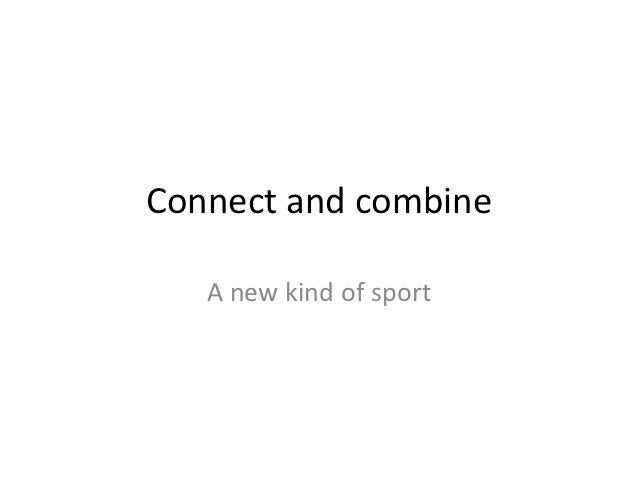 Connect and combine   A new kind of sport