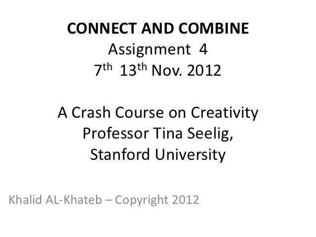 CONNECT AND COMBINE               Assignment 4             7th 13th Nov. 2012        A Crash Course on Creativity         ...