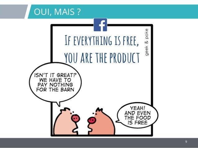 9 OUI, MAIS ? If everythingisfree, youaretheproduct