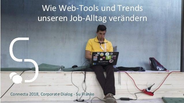Wie Web-Tools und Trends unseren Job-Alltag verändern Connecta 2018, Corporate Dialog - Su Franke B
