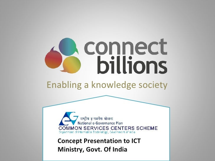 Enabling a knowledge society Concept Presentation to ICT Ministry, Govt. Of India