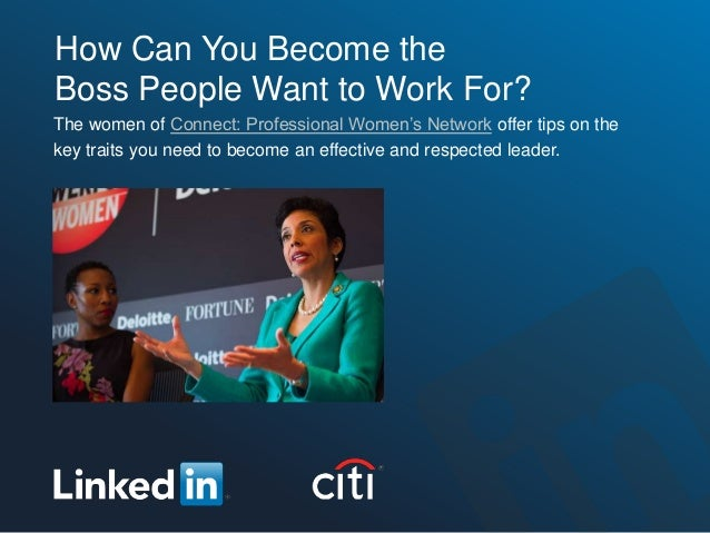 How Can You Become theBoss People Want to Work For?The women of Connect: Professional Women's Network offer tips on thekey...