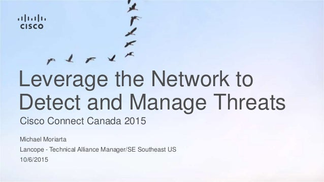 Lancope - Technical Alliance Manager/SE Southeast US Leverage the Network to Detect and Manage Threats Cisco Connect Canad...