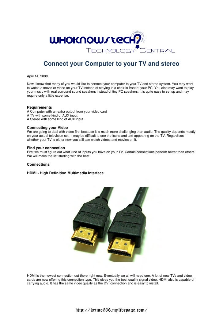 Connect your Computer to your TV and stereoApril 14, 2008Now I know that many of you would like to connect your computer t...