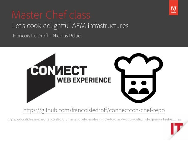 © 2014 Adobe Systems Incorporated. All Rights Reserved. Master Chef class https://github.com/francoisledroff/connectcon-che...