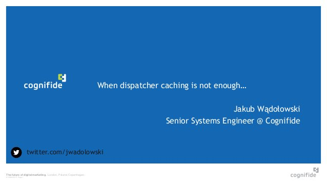 The future of digital marketing. London, Poland, Copenhagen. © 24/06/2015 Page 1 When dispatcher caching is not enough… Ja...