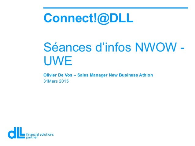 Olivier De Vos – Sales Manager New Business Athlon 31Mars 2015 Connect!@DLL Séances d'infos NWOW - UWE