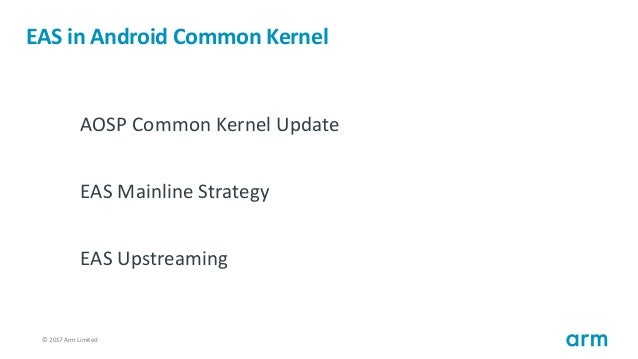 HKG18-501 - EAS on Common Kernel 4.14 and getting (much) closer to mainline Slide 2