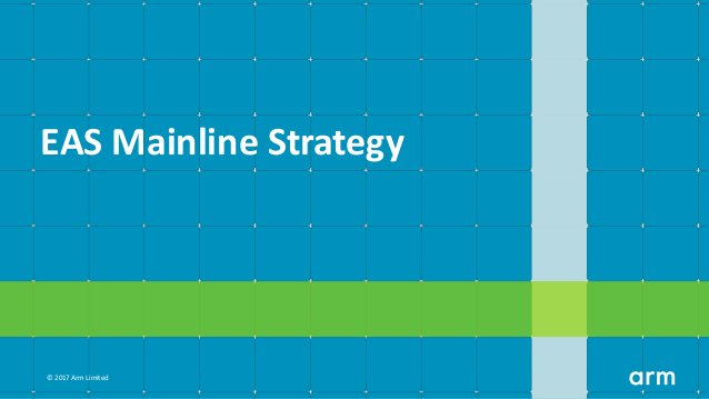 © 2017 Arm Limited EAS Mainline Strategy
