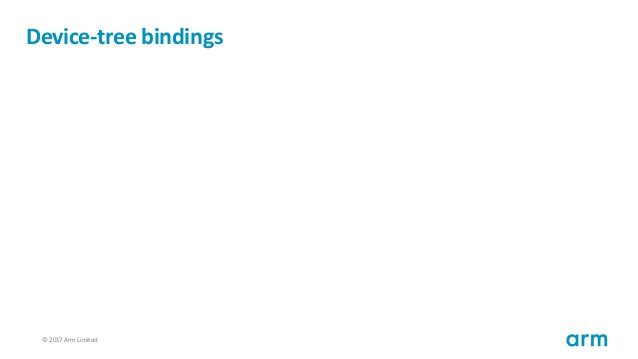 © 2017 Arm Limited39 Device-tree bindings