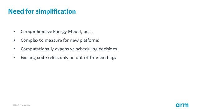 © 2017 Arm Limited52 Need for simplification • Comprehensive Energy Model, but … • Complex to measure for new platforms • ...