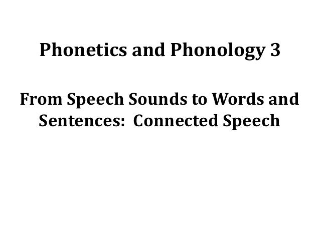 Phonetics and Phonology 3 From Speech Sounds to Words and Sentences: Connected Speech