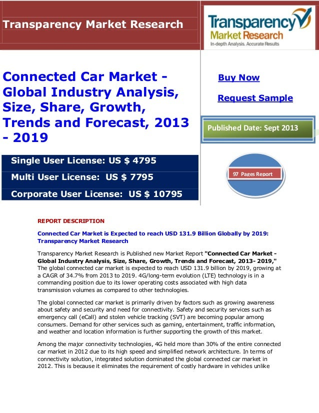 REPORT DESCRIPTION Connected Car Market is Expected to reach USD 131.9 Billion Globally by 2019: Transparency Market Resea...