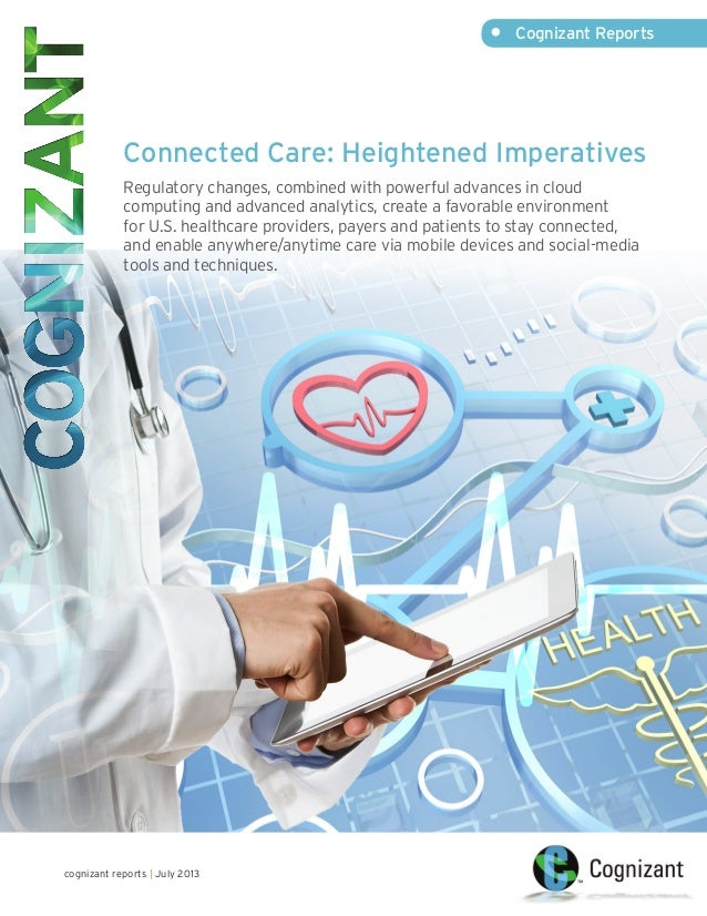 Connected Care: Heightened Imperatives Regulatory changes, combined with powerful advances in cloud computing and advanced...