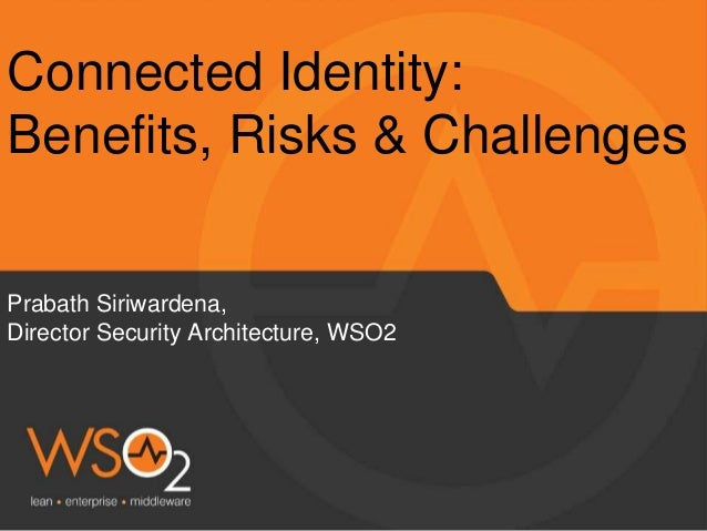 Prabath Siriwardena, Director Security Architecture, WSO2 Connected Identity: Benefits, Risks & Challenges