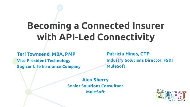 2 Becoming a Connected Insurer with API-Led Connectivity Patricia Hines, CTP Industry Solutions Director, FS&I MuleSoft Te...