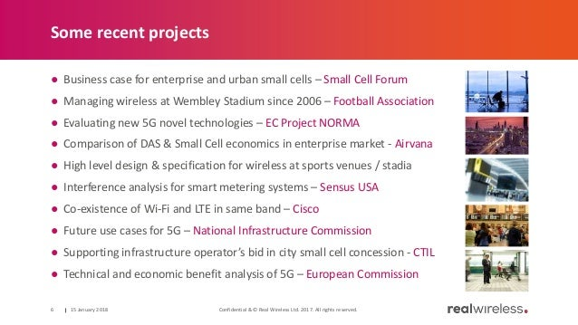 Some recent projects ● Business case for enterprise and urban small cells – Small Cell Forum ● Managing wireless at Wemble...
