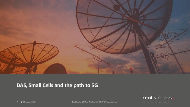 DAS, Small Cells and the path to 5G 15 January 2018 Confidential & © Real Wireless Ltd. 2017. All rights reserved.7