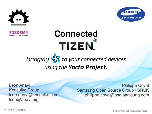 12016-01-31 FOSDEM https://wiki.tizen.org/wiki/Yocto Connected Bringing to your connected devices using the Yocto Project....