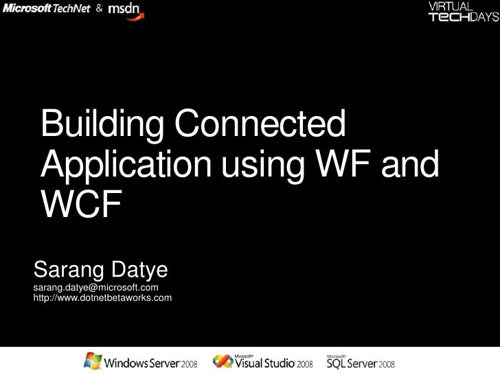 Building Connected  Application using WF and  WCF Sarang Datye sarang.datye@microsoft.com http://www.dotnetbetaworks.com