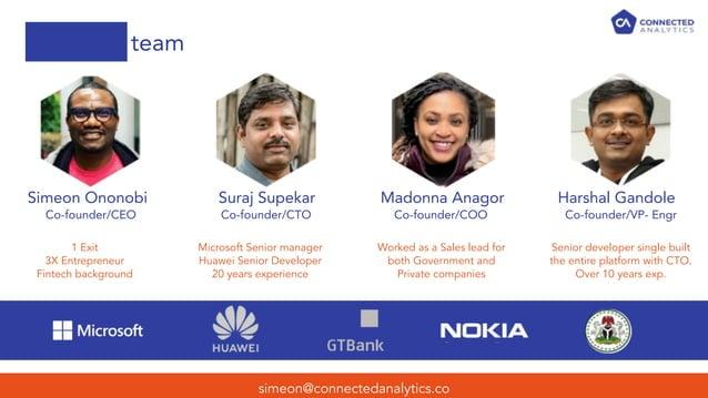 team simeon@connectedanalytics.co Simeon Ononobi Suraj Supekar Madonna Anagor Harshal Gandole 1 Exit 3X Entrepreneur Finte...