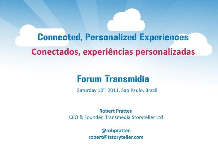 Connected, Personalized ExperiencesConectados, experiências personalizadas           Forum Transmidia           Saturday 1...