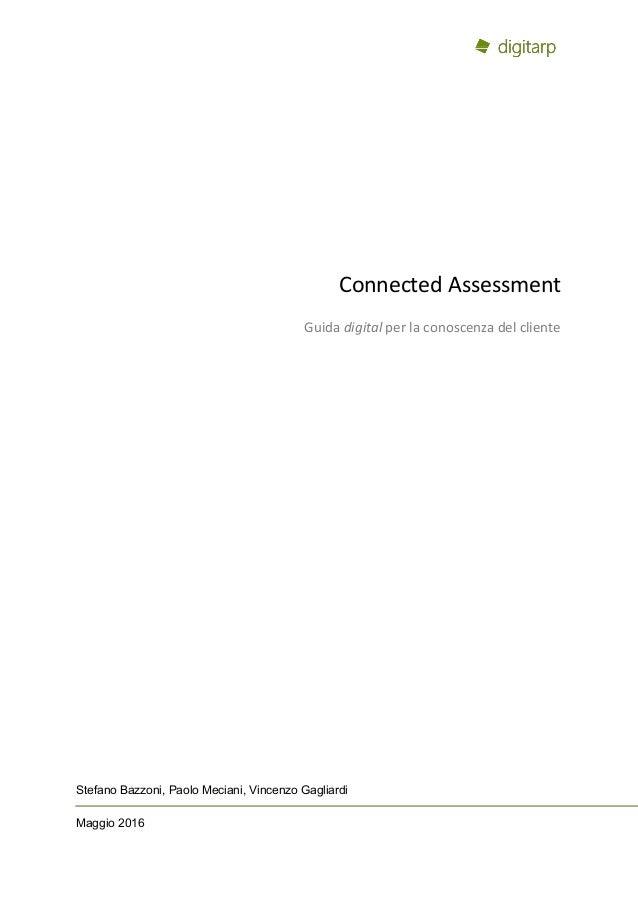 Connected Assessment Guida digital per la conoscenza del cliente Stefano Bazzoni, Paolo Meciani, Vincenzo Gagliardi Maggio...
