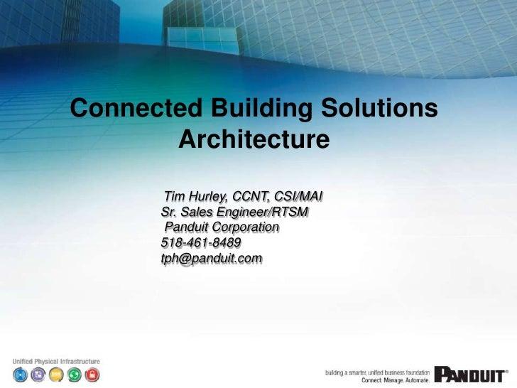 Connected Building Solutions Architecture<br />Tim Hurley, CCNT, CSI/MAISr. Sales Engineer/RTSMPanduit Corporation518-461-...