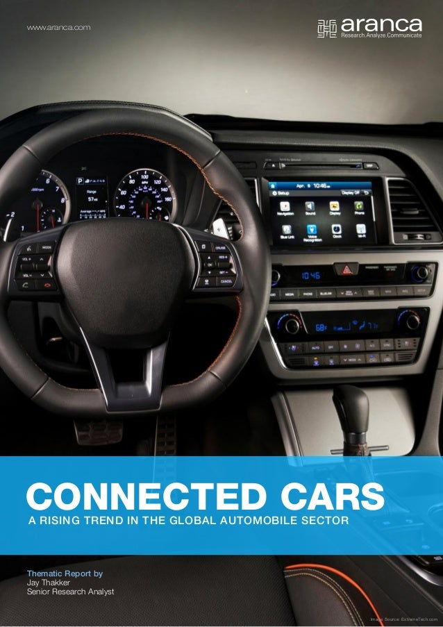 CONNECTED CARSA RISING TREND IN THE GLOBAL AUTOMOBILE SECTOR www.aranca.com Thematic Report by Jay Thakker Senior Research...
