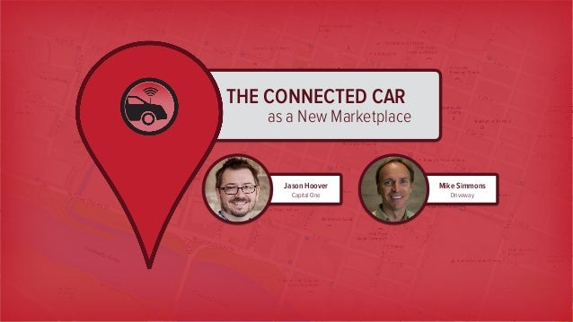 THE CONNECTED CAR as a New Marketplace Mike Simmons Driveway Jason Hoover Capital One