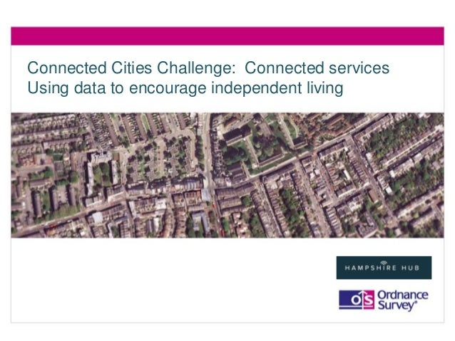 Connected Cities Challenge: Connected services  Using data to encourage independent living
