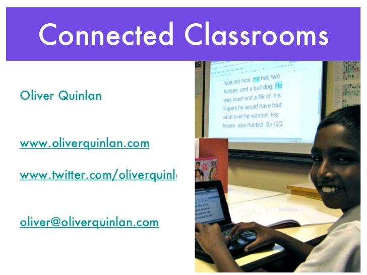 Connected Classrooms <ul><li>Oliver Quinlan </li></ul><ul><li>www.oliverquinlan.com </li></ul><ul><li>www.twitter.com/oliv...