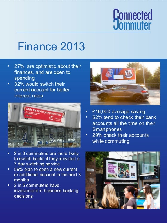 Finance 2013 • •  27% are optimistic about their finances, and are open to spending 32% would switch their current account...