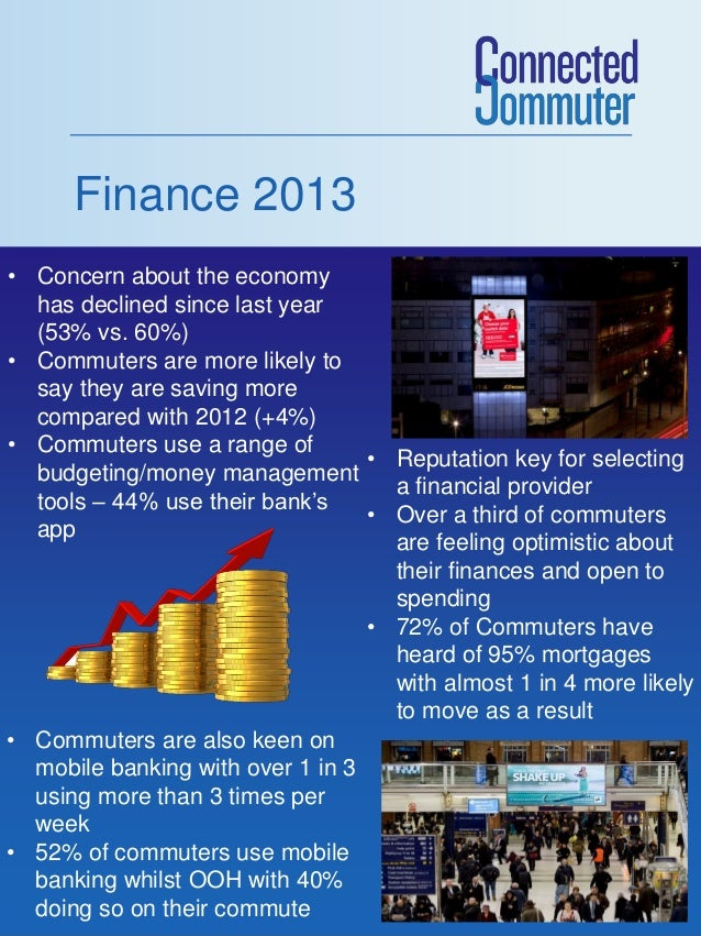 Finance 2013 • Concern about the economy has declined since last year (53% vs. 60%) • Commuters are more likely to say the...