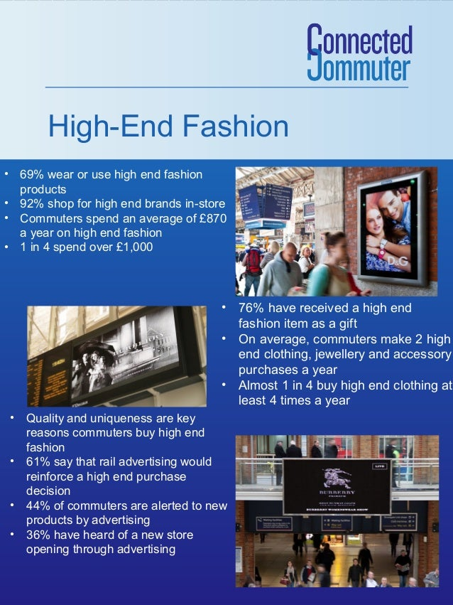 High-End Fashion • 69% wear or use high end fashion products • 92% shop for high end brands in-store • Commuters spend an ...