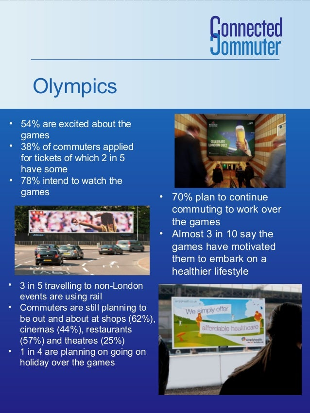Olympics • 54% are excited about the games • 38% of commuters applied for tickets of which 2 in 5 have some • 78% intend t...