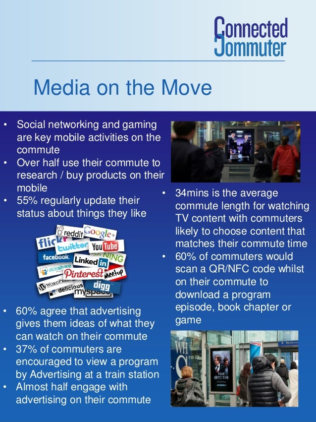 Media on the Move • Social networking and gaming are key mobile activities on the commute • Over half use their commute to...