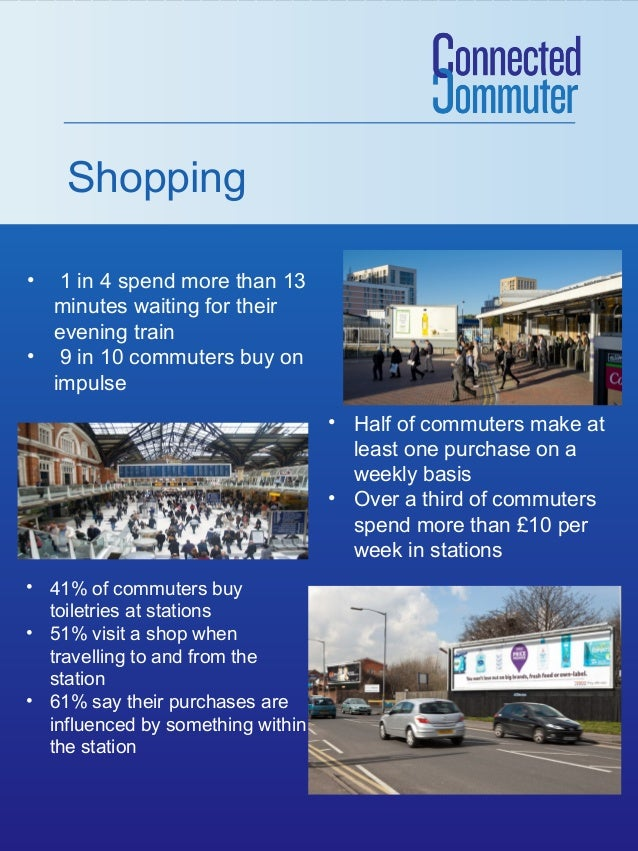 Shopping •  1 in 4 spend more than 13 minutes waiting for their evening train • 9 in 10 commuters buy on impulse • Half of...
