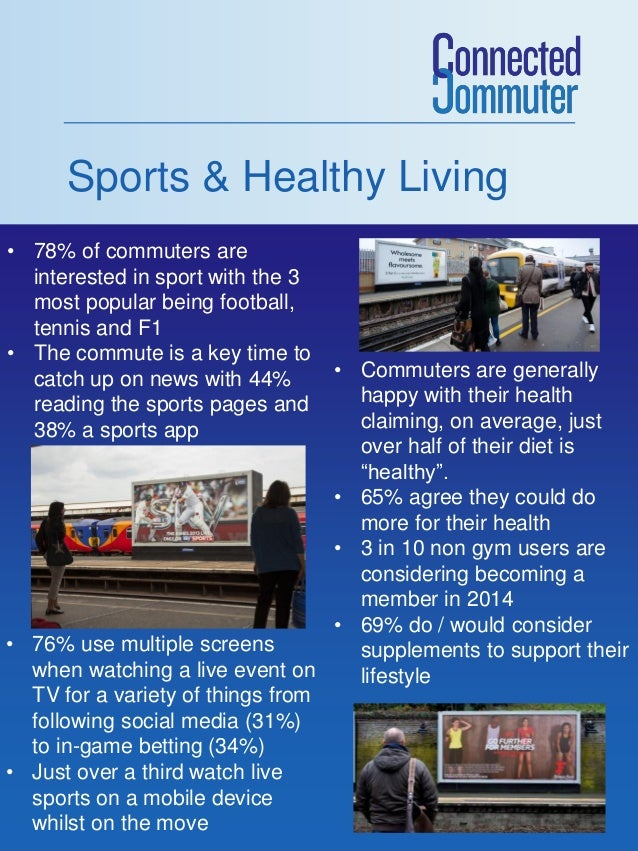 Sports & Healthy Living • 78% of commuters are interested in sport with the 3 most popular being football, tennis and F1 •...