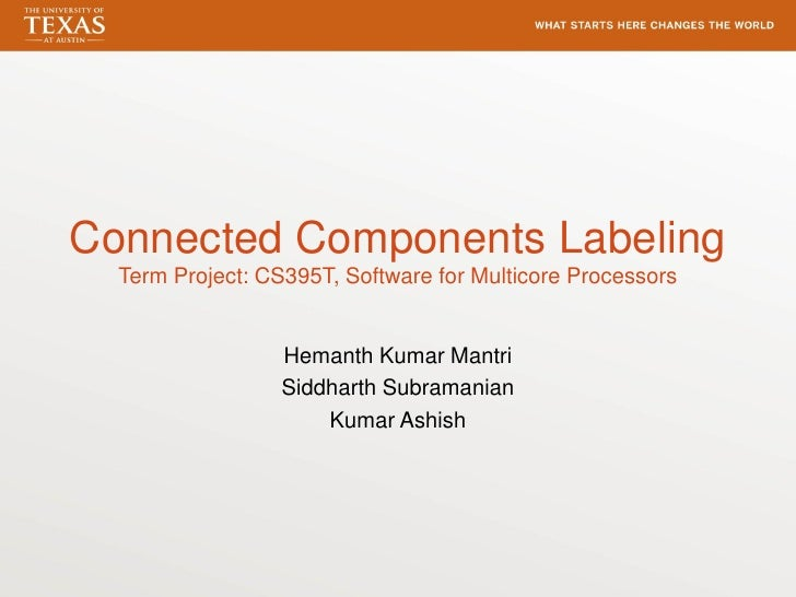 Connected Components Labeling  Term Project: CS395T, Software for Multicore Processors                  Hemanth Kumar Mant...