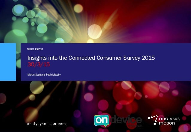 Insights into the Connected ConsumerSurvey 2015 © Analysys Mason Limited 2015 WHITE PAPER analysysmason.com Insights into ...