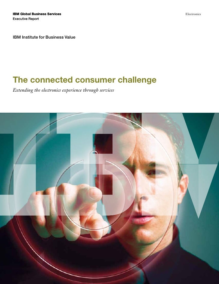 IBM Global Business Services                            ElectronicsExecutive ReportIBM Institute for Business ValueThe con...